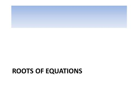 ROOTS OF EQUATIONS. Graphical Methods A simple method for obtaining the estimate of the root of the equation f(x)=0 is to make a plot of the function.