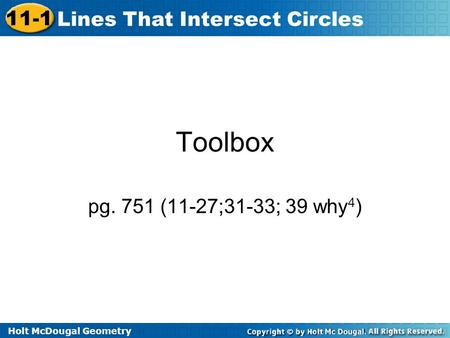 Holt McDougal Geometry 11-1 Lines That Intersect Circles Toolbox pg. 751 (11-27;31-33; 39 why 4 )