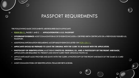 PASSPORT REQUIREMENTS THE FOLLOWING BASIC DOCUMENTS ARE REQUIRED EACH APPLICANT: FORM DS-11, PAGES 1 AND 2 -- APPLICATION FOR A U.S. PASSPORT FORM DS-11,