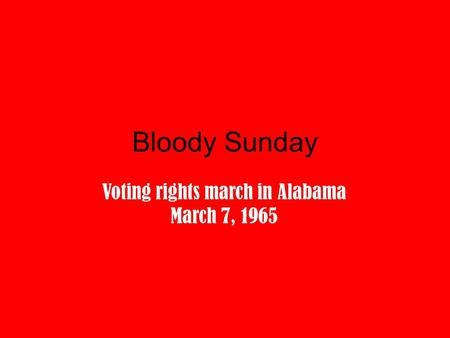 Bloody Sunday Voting rights march in Alabama March 7, 1965.