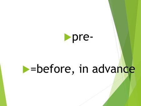  pre-  =before, in advance. preapprove ● to authorize or give permission in advance.