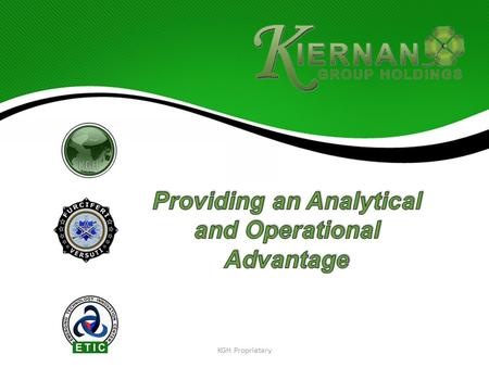KGH Proprietary. Kiernan Group Holdings is an intelligence, law-enforcement and national security consulting, training, and problem-solving firm that.