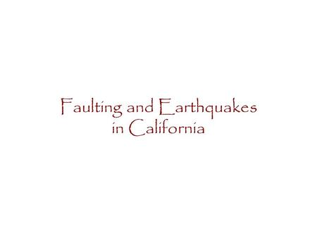 Faulting and Earthquakes in California. Faulting - Normal faults Sierra Nevada fault is the most important example in California March 27, 1872 Owens.