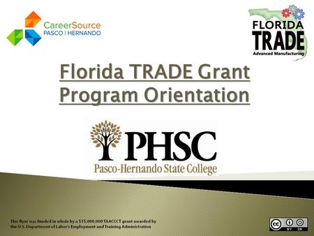 Florida TRADE Grant Program Orientation. $ 15 million grant awarded by the DOL 12 colleges throughout Florida Florida TRADE's mission is to develop and.