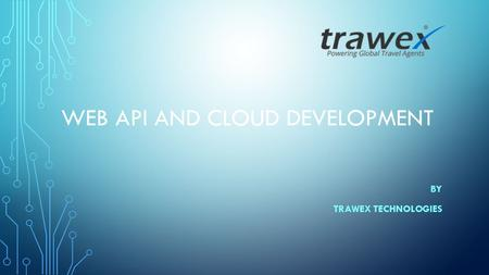 WEB API AND CLOUD DEVELOPMENT BY TRAWEX TECHNOLOGIES.
