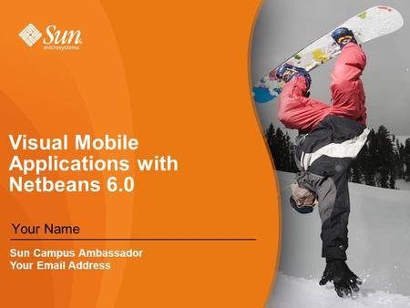 Visual Mobile Applications with Netbeans 6.0 Your Name Sun Campus Ambassador Your  Address.