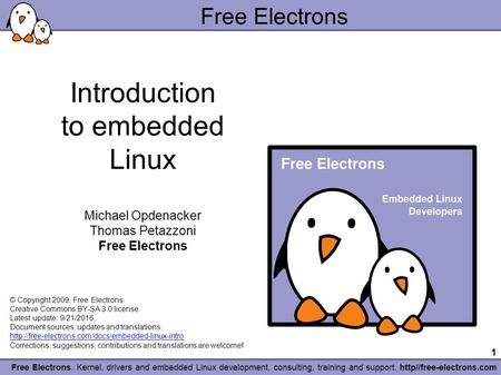 1 Free Electrons. Kernel, drivers and embedded Linux development, consulting, training and support. http//free-electrons.com Free Electrons Introduction.