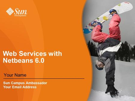 Web Services with Netbeans 6.0 Your Name Sun Campus Ambassador Your  Address.