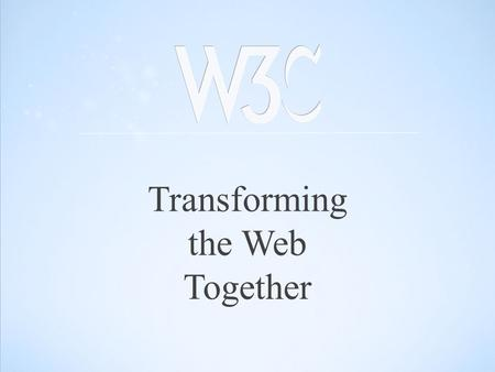 Transforming the Web Together. Thirty years ago, we couldn't know that something called the Internet would lead to an economic revolution. Barack Obama.