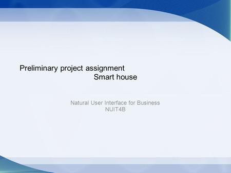 Preliminary project assignment Smart house Natural User Interface for Business NUIT4B.