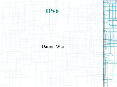 IPv6 Darren Wurf. IPv6 Fundamentals What is IPv6? ● Successor to IPv4 ● 128-bit addresses (IPv4: 32-bit) ● Solves issues with IPv4.