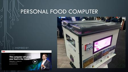 PERSONAL FOOD COMPUTER INSPIRED BY. Based on old aeroponics technologies Investigated by NASA in the 70's LED grow lights Significantly faster than sunlight.