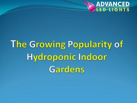 H ydroponic gardens are becoming increasingly popular with the home gardening enthusiast. The art of growing plants in a controlled indoor environment.