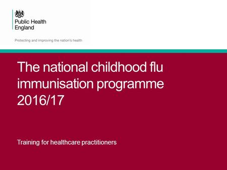 The national childhood flu immunisation programme 2016/17 Training for healthcare practitioners.