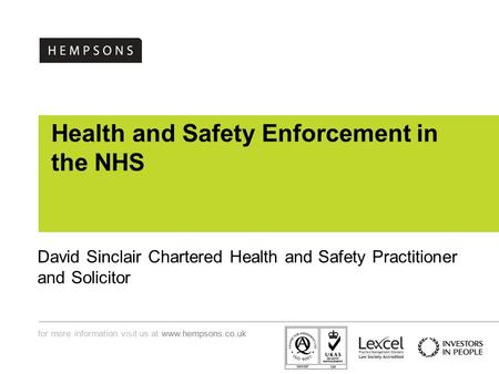 For more information visit us at  Health and Safety Enforcement in the NHS David Sinclair Chartered Health and Safety Practitioner and.