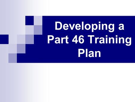 Developing a Part 46 Training Plan. Part 46 Includes Shell dredging Sand Gravel Surface stone Surface clay Colloidal phosphate Surface limestone mines.