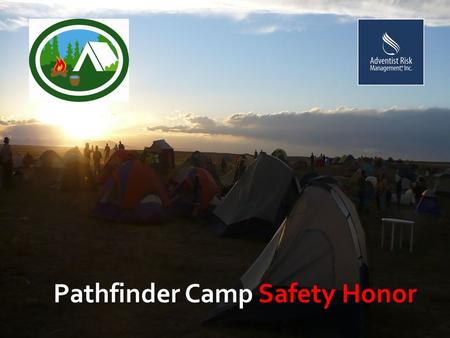 Pathfinder Camp Safety Honor. Introduction Camping is one of the most enjoyable activity we can provide to our young people, specially our Pathfinders.
