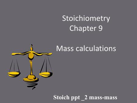 Stoichiometry Chapter 9 Mass calculations Stoich ppt _2 mass-mass.