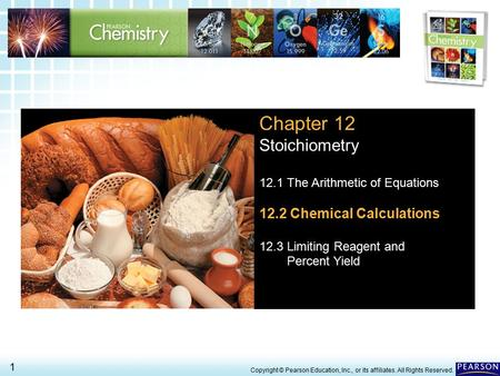 12.2 Chemical Calculations > 12.2 Chemical Calculations > 1 Copyright © Pearson Education, Inc., or its affiliates. All Rights Reserved. Chapter 12 Stoichiometry.