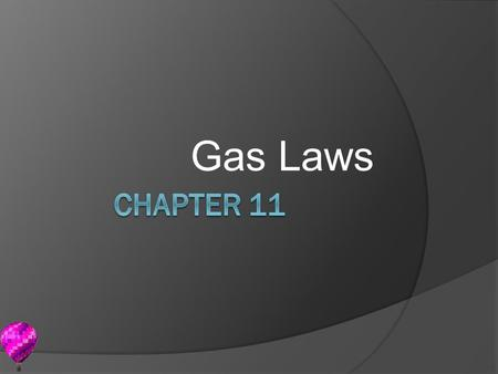 Gas Laws. 11.1 The Gas Laws Kinetic Theory Revisited 1. Particles are far apart and have negligible volume. 2. Move in rapid, random, straight-line.