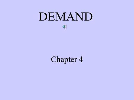 DEMAND Chapter 4 I. Demand and the Price Effect A.Demand (pg 85) Quantity of good or service people are WILLING and ABLE to buy at any given price B.Law.