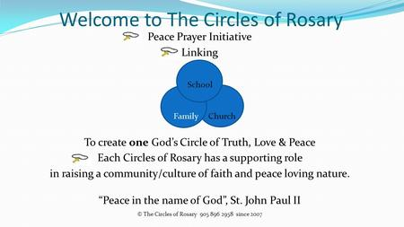 Welcome to The Circles of Rosary Peace Prayer Initiative Linking School Family Church To create one God's Circle of Truth, Love & Peace Each Circles of.