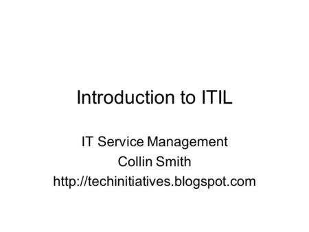 Introduction to ITIL IT Service Management Collin Smith