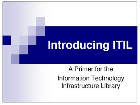 Training Objectives Obtain knowledge of the ITIL terminology, structure and basic concepts and to comprehend the core principles of ITIL practices To.