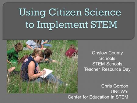 Chris Gordon UNCW's Center for Education in STEM Onslow County Schools STEM Schools Teacher Resource Day.