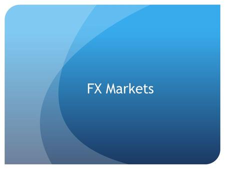 FX Markets. Sections The structure The spot market The forward market.