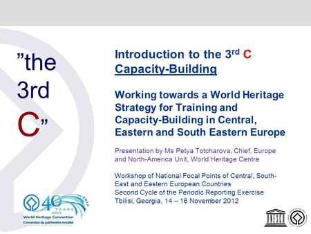 Introduction to the 3 rd C Capacity-Building Working towards a World Heritage Strategy for Training and Capacity-Building in Central, Eastern and South.