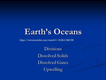 Earth's Oceans Divisions Dissolved Solids Dissolved Gases Upwelling https://www.youtube.com/watch?v=3GRA7ilM708.