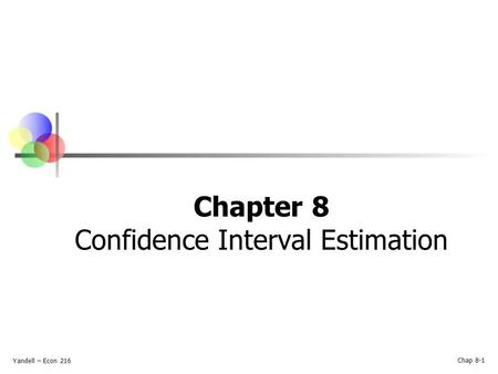 Yandell – Econ 216 Chap 8-1 Chapter 8 Confidence Interval Estimation.