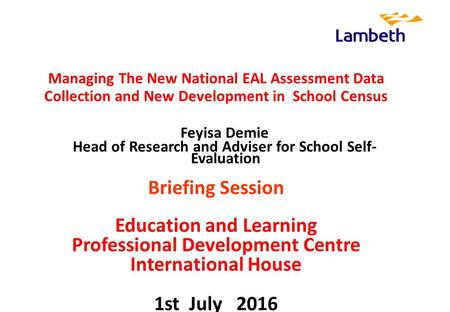 Managing The New National EAL Assessment Data Collection and New Development in School Census Feyisa Demie Head of Research and Adviser for School Self-