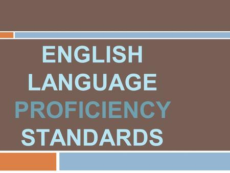 ENGLISH LANGUAGE PROFICIENCY STANDARDS. Check In With your thumb, show your level of comfort with the ELP standards. first exposure some previous exposure.