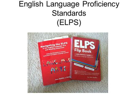 English Language Proficiency Standards (ELPS). Curriculum Requirements In order for ELLS to be successful, they must acquire both social and academic.