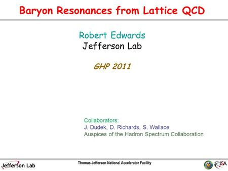 Baryon Resonances from Lattice QCD Robert Edwards Jefferson Lab GHP 2011 TexPoint fonts used in EMF. Read the TexPoint manual before you delete this box.: