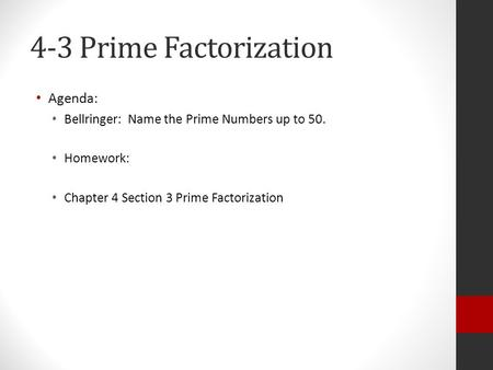 4-3 Prime Factorization Agenda: Bellringer: Name the Prime Numbers up to 50. Homework: Chapter 4 Section 3 Prime Factorization.