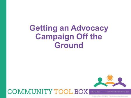 Getting an Advocacy Campaign Off the Ground. How is advocacy different from other types of strategy? It involves actions that lead to a selected goal.