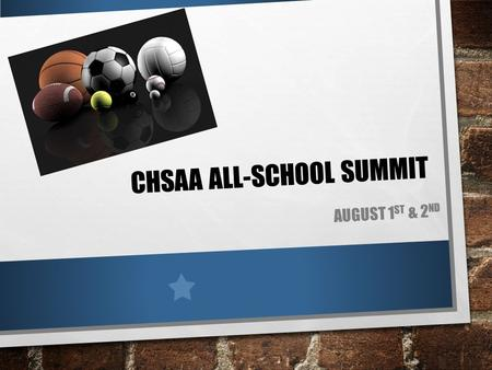 CHSAA ALL-SCHOOL SUMMIT AUGUST 1 ST & 2 ND. OUTLOOK OF THE DAY WELCOME/INTRODUCTIONS COMMISSIONER'S REPORT WHAT YOU NEED TO KNOW- AGENDA CADA SMALL GROUP.