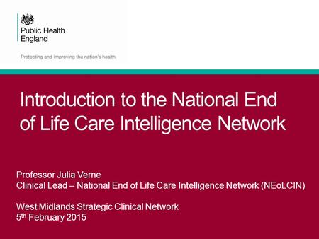 Introduction to the National End of Life Care Intelligence Network Professor Julia Verne Clinical Lead – National End of Life Care Intelligence Network.