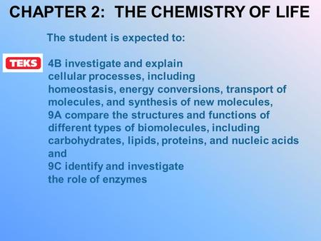 The student is expected to: 4B investigate and explain cellular processes, including homeostasis, energy conversions, transport of molecules, and synthesis.