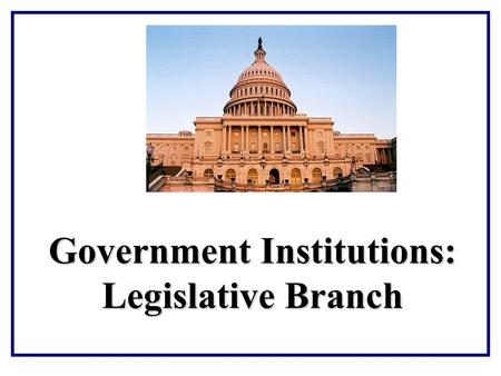 Government Institutions: Legislative Branch. Congressional Structure.