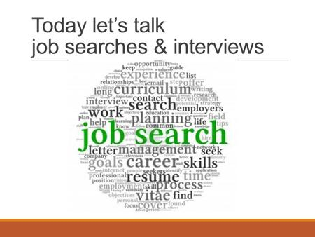 Today let's talk job searches & interviews. How to Snag a Job Video Length 1:31.