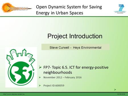 22/09/2016http:\\www.odysseus-project.eu Project Introduction Steve Curwell - Heys Environmental Open Dynamic System for Saving Energy in Urban Spaces.