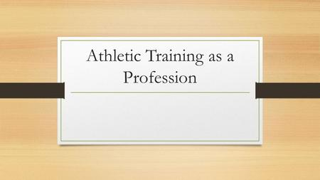 Athletic Training as a Profession. Chapter Objectives Define athletic training Describe the roles of the certified athletic trainer Describe the roles.