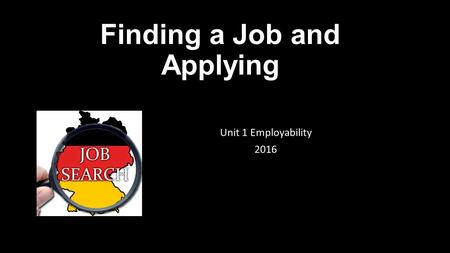Finding a Job and Applying Unit 1 Employability 2016.
