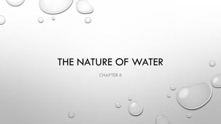 THE NATURE OF WATER CHAPTER 6. THE WATER PLANET WATER COVERS ABOUT 71% OF THE EARTH'S SURFACE. PROVIDES MORE THAN 99% OF THE BIOSPHERE THE VAST MAJORITY.