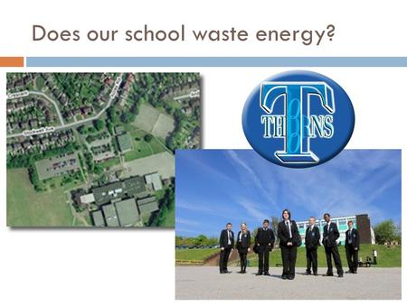 Does our school waste energy?.  Aims of today's session  To investigate Thorns School to see if it wastes energy.