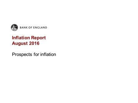 Inflation Report August 2016 Prospects for inflation.
